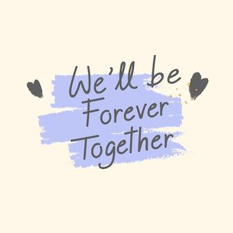 Juntos para sempre nunca deixá-lo ir projeto de vetor de texto