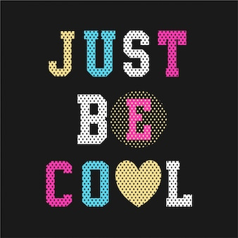 Just be cool - tipografia