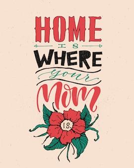 Lar é onde está sua mãe.