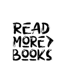 Leia mais livros. cartaz de tipografia desenhada à mão