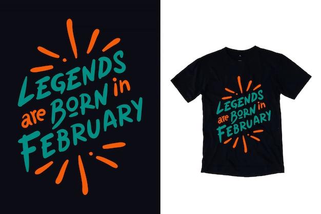 Lendas nascem em fevereiro tipografia camiseta design
