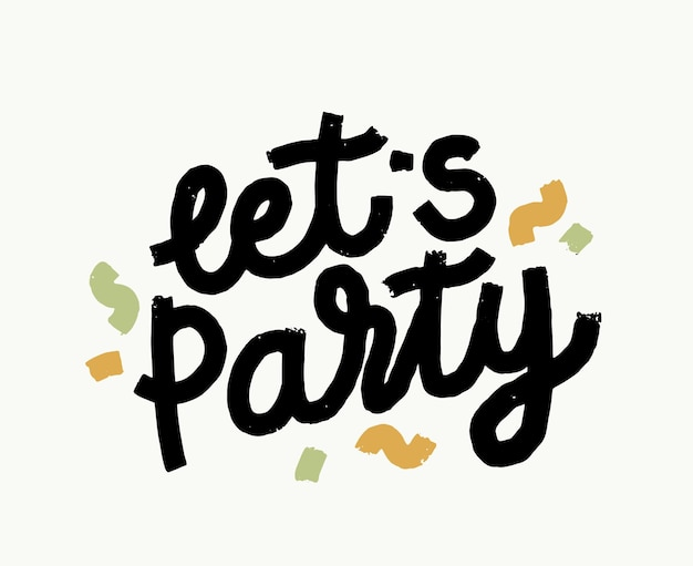 Let party grunge hand drawn lettering with confetti, creative typography for greeting card ou convite design, phrase