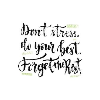 Letra de mão de vetor. citação inspiradora. ilustração do vetor com rotulação da mão da escova. não faça stress faça o seu melhor esqueça o resto