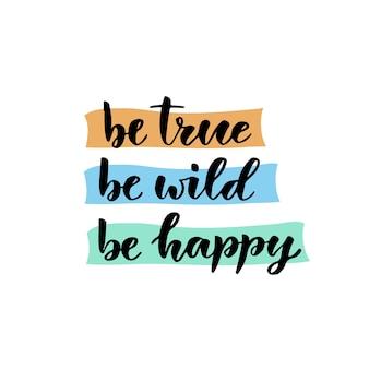 Letra de mão de vetor. seja verdade seja selvagem seja feliz. ilustração do vetor para t-shirt, desenhos, estampados e cartazes