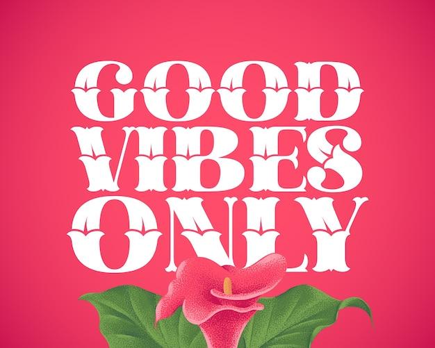 Letras com citação motivacional e ilustração de flores: apenas boas vibrações