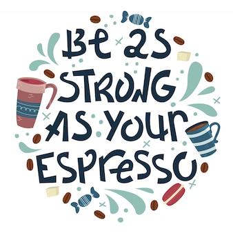 Letras de café malfeitas - seja tão forte quanto o seu café expresso. frase criativa com rabiscos.