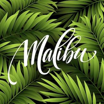 Letras de caligrafia de malibu califórnia no fundo tropical de folha de palmeira.