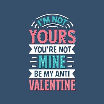 Letras de citações do dia dos namorados, eu não sou seu, você não é meu, seja amy anti valentine Vetor Premium