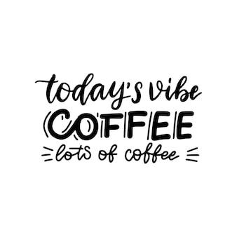 Letras de hoje vibe coffee lots of coffee citação tipografia texto dizendo