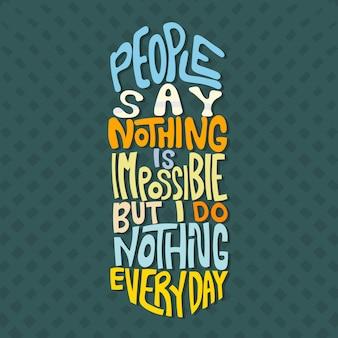 Letras de mão desenhada. as pessoas dizem que nada é impossível, mas eu não faço nada todos os dias