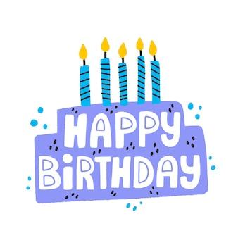 Letras de mão desenhada de feliz aniversário. bolo de aniversário com ilustração do vetor de velas. design para um cartão.