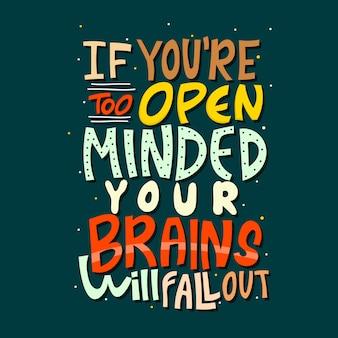 Letras de mão desenhada. se você é muito aberto, seu cérebro vai cair