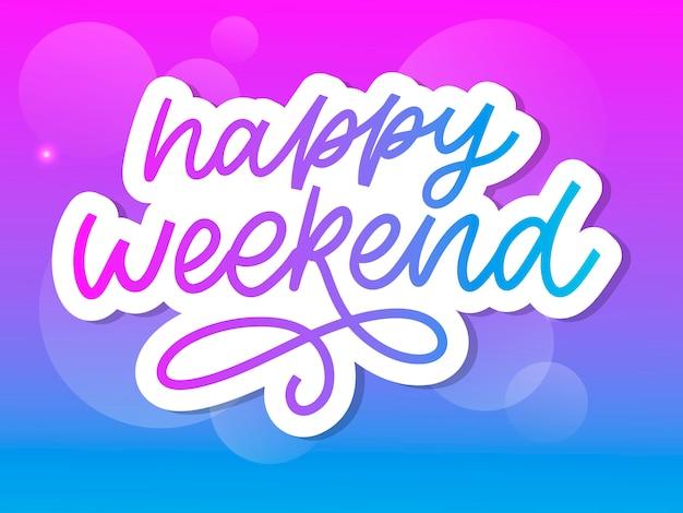 Letras de mão feliz fim de semana. elemento perfeito para cartões, cartazes e convites de impressão. bom slogan de elemento de design de impressão