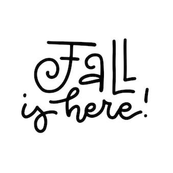Letras de outono caligrafia frase queda é aqui escrito à mão motivação citação preto vetor linear ...