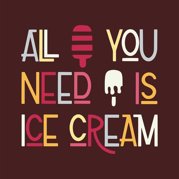 Letras de verão. tudo que você precisa é de sorvete. elementos do vetor para convites, cartazes, cartões comemorativos. design de camisetas