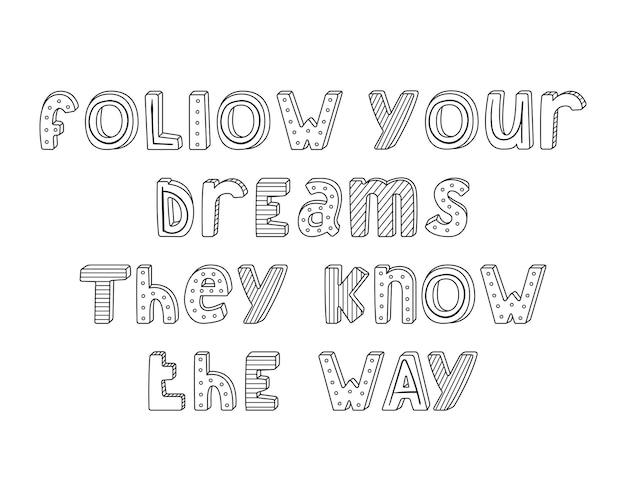 Letras desenhadas à mão com listras e pontos. siga seus sonhos, eles sabem o caminho