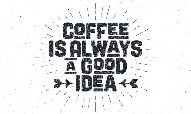 Letras desenhadas à mão vintage: o café é sempre uma boa ideia.