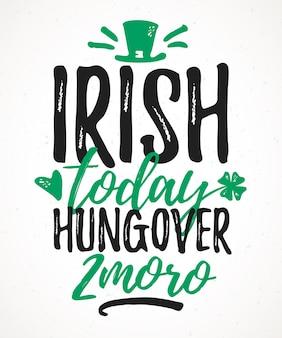 Letras engraçadas do irlandês hoje de ressaca amanhã