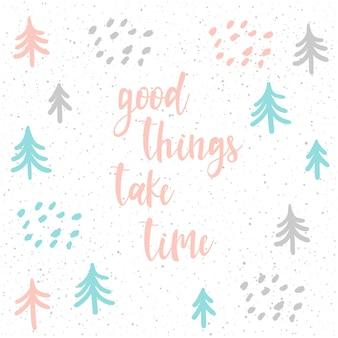 Letras manuscritas e floresta desenhada mão isolada no branco. coisas boas levam tempo. doodle esboço feito à mão para design de t-shirt, cartão, convite, cartaz, brochuras, caderno, álbum etc.