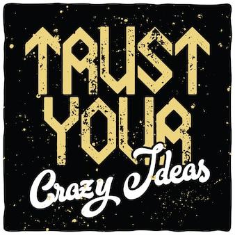 Letras motivacionais: confie em suas ideias malucas. projeto de citação inspiradora.