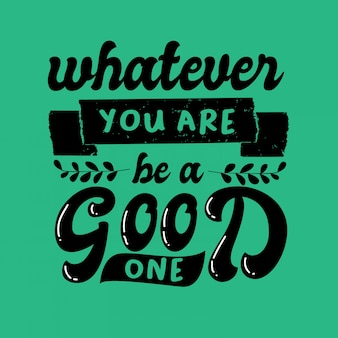 Lettering tipografia inspirada cita tudo o que você é ser um bom
