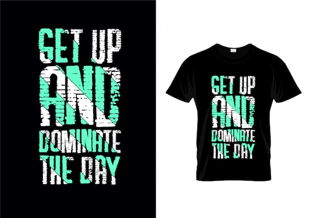 Levante-se e dominar o dia tipografia t vector design da camisa