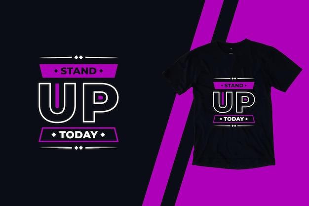 Levante-se hoje citações inspiradoras design de camiseta moderna