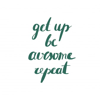 Levante-se, seja incrível, repita