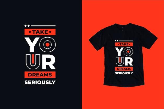 Leve seus sonhos a sério, cita o design de camisetas