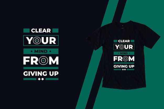 Limpe sua mente de desistir do design de camisetas com citações modernas