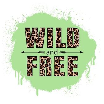 Livre e selvagem. slogan inspirador com padrão de leopardo de cor em fundo branco.