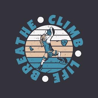 Logo design escalar vida respirar com rock limber mulher escalando parede rocha ilustração vintage