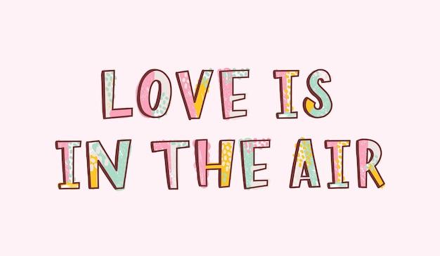 Love is in the air inspiradora frase romântica, slogan, citação ou mensagem manuscrita com fonte moderna funky. letras legais à mão