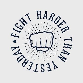 Luta mais forte do que ontem tipografia vintage boxe camiseta design ilustração