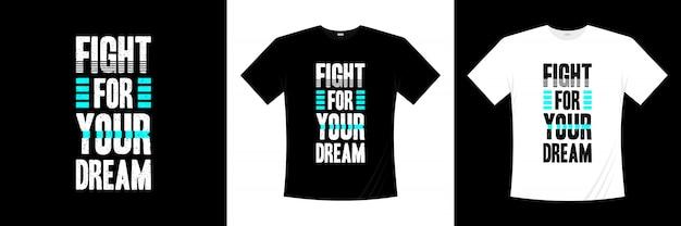 Lute pelo seu design de camiseta de tipografia de sonho