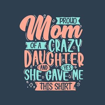 Mãe orgulhosa de uma filha louca e sim ela me deu essa camisa. projeto de letras do dia das mães.