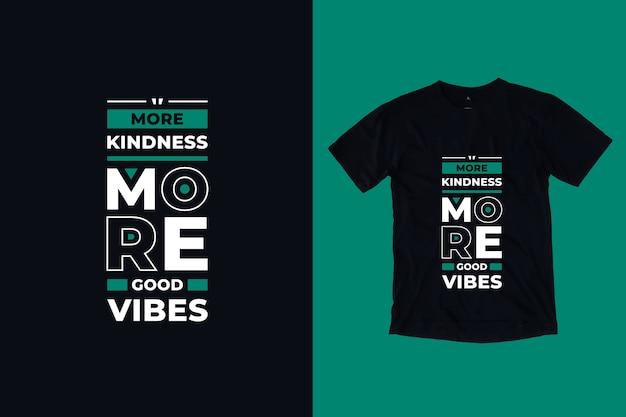 Mais bondade mais boas vibrações citações motivacionais modernas design de camisetas