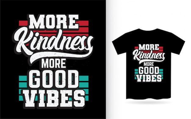 Mais bondade, mais boas vibrações, design de letras para camisetas