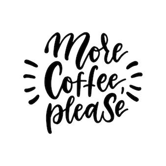 Mais café, por favor. cartaz de café escrito à mão preto e branco para sua impressão ou cartões de design digital, propaganda, camisetas.