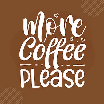 Mais café, por favor design de citações de café premium vector