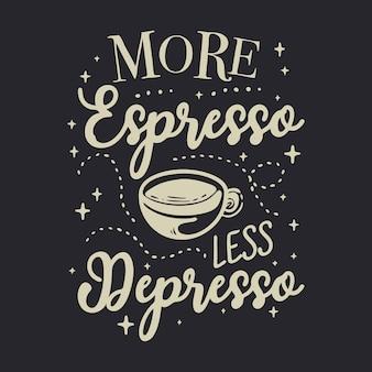 Mais espresso menos depresso lettering