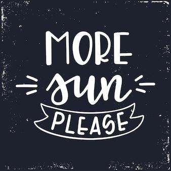 Mais sol, por favor cartaz de texto caligráfico desenhado à mão