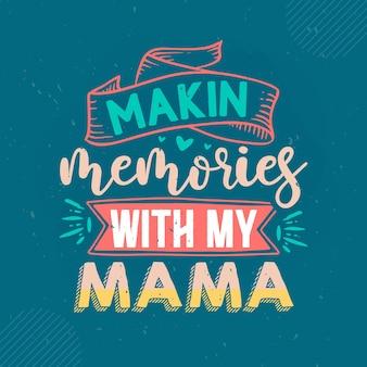 Makin memórias com minha mãe lettering mama premium vector design