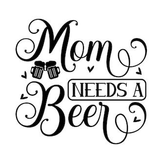 Mamãe precisa de uma cerveja modelo de cotação de tipografia premium vector design