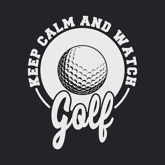 Mantenha a calma e assista ao golfe tipografia vintage golfe t camiseta design ilustração