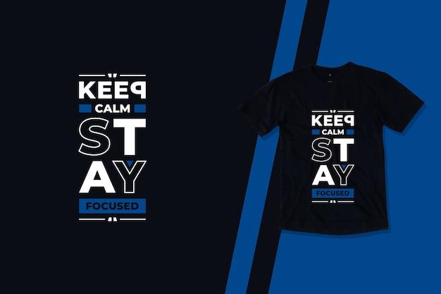 Mantenha a calma e mantenha o foco no design de camisetas modernas com citações motivacionais