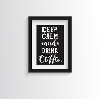 Mantenha a calma e tome café