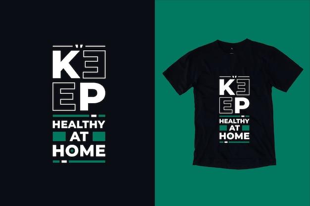 Mantenha a saúde em casa com citações inspiradoras modernas design de camiseta