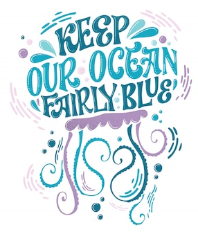 Mantenha nosso oceano razoavelmente azul - salve o design de letras do oceano. mão-extraídas design de forma de água-viva com tema do mar.