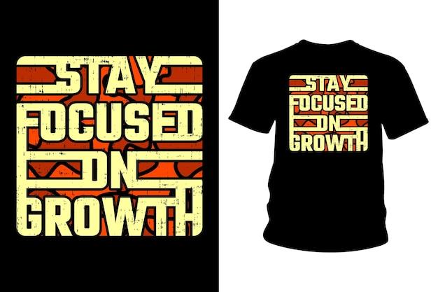 Mantenha o foco no design de tipografia de camisetas de slogan de crescimento